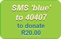 donate sms 'blue' to 40407 to donate R20.00